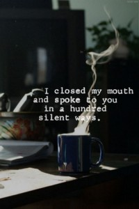 I spoke to you in a hundred silent words