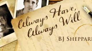 Blog Tour: Guestpost, Excerpt & Giveaway BJ Sheppard - Always Have, Always Will
