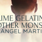 Blog Tour: Guestpost & Excerpt Angel Martinez - Lime Gelatin & Other Monsters