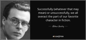 quote-successfully-whatever-that-may-mean-or-unsuccessfully-we-all-overact-the-part-of-our-aldous-huxley-47-63-18