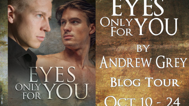 Blog Tour: Character Profile, Excerpt & Giveaway Andrew Grey - Eyes Only For You