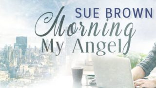 Blog Tour: Guestpost & Giveaway Sue Brown - Morning My Angel