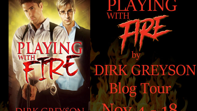 Blog Tour: Guestpost , Excerpt & Giveaway Dirk Greyson - Playing with Fire