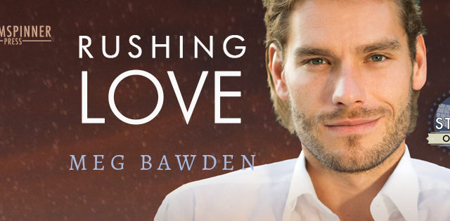 Guestpost & Giveaway: Meg Bawden - Rushing Love
