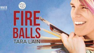 Guestpost, Excerpt & Giveaway: Tara Lain - Fire Balls (Balls on the Wall)