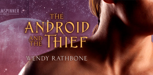 Spotlight incl Guestpost : Wendy Rathbone - The Android and the Thief