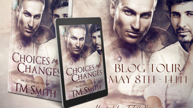 Blog Tour: Exclusive Excerpt & Giveaway  TM Smith - Choices and Changes (All Cocks stories book 7)