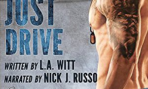 Audio Book Review: Just Drive by L.A Witt (Author) & Nick J Russo (Narrator)