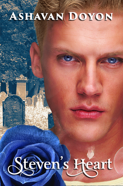 Cover of Steven's Heart by Ashavan Doyon. A young attractive blond blue-eyed Adonis stares at the reader. A blue rose overtakes one corner. In the background, a cemetery can be seen, faded and distant
