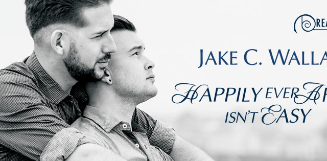 Blog Tour: Exclusive Excerpt & Giveaway  Jake C. Wallace - Happily Ever After Isn't Easy