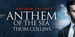 Spotlight incl Guestpost : Thom Collins - Anthem of the Sea (Anthem #1)