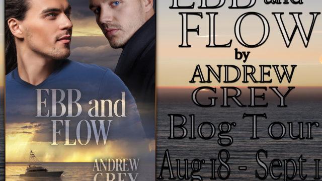 Blog Tour: Guestpost, Excerpt & Giveaway -- Andrew Grey - Ebb and Flow