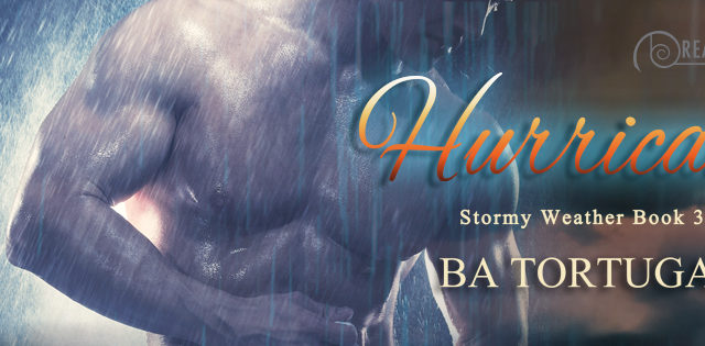 Spotlight incl Guestpost: B.A Tortuga - Hurricane (Stormy Weather #3)
