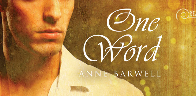 Blog Tour: Exclusive Excerpt & Giveaway -- Anne Barwell - One Word