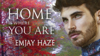 Exclusive Excerpt & Giveaway: Emjay Haze - Home is where You Are