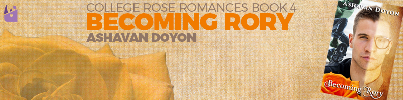 blog banner for Becoming Rory. College Rose Romances Book 4 Becoming Rory by Ashavan Doyon. Antique paper background with a hint of an orange rose in the corner and the book cover to the right hand side.